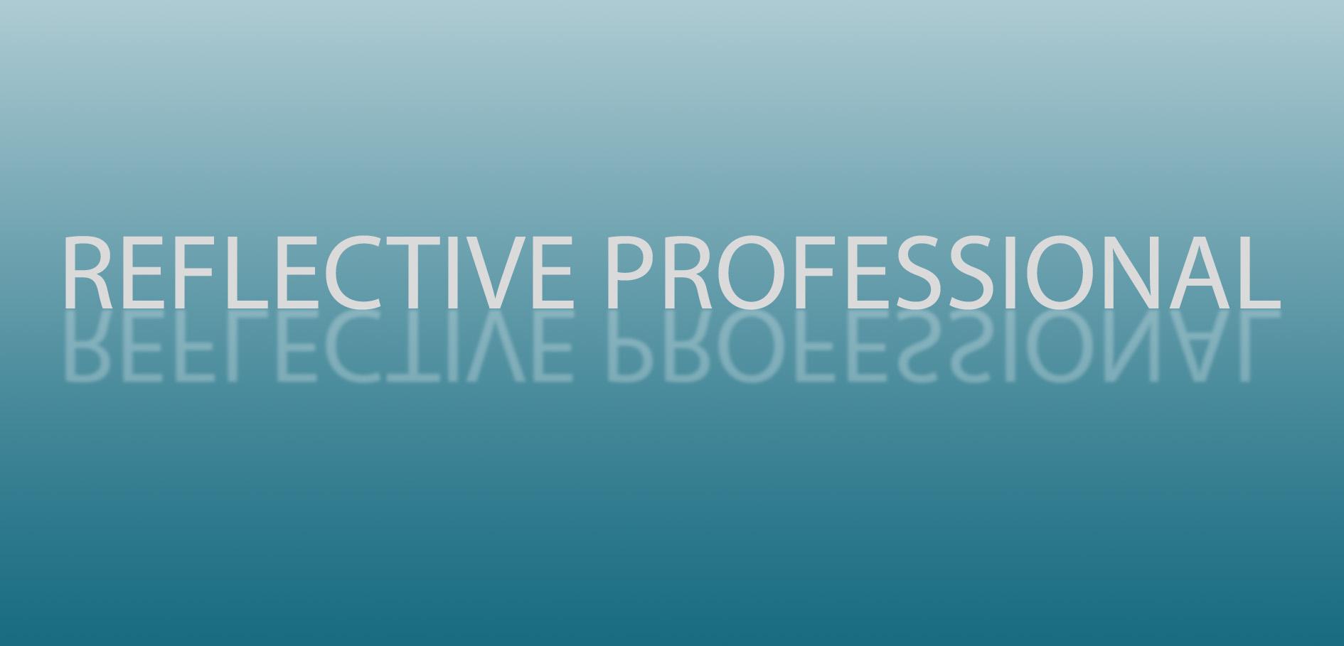Reflective Professional